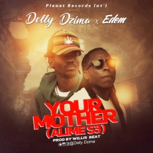 Delly Dzima - Your Mother (Prod by Willis Beat) ft Edem